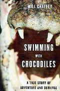 Swimming with Crocodiles: A True Story of Adventure and Survival