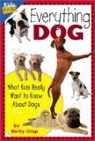 Everything Dog: What Kids Really Want to Know about Dogs (Kids Faqs)