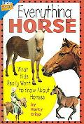 Everything Horse What Kids Really Want to Know about Horses
