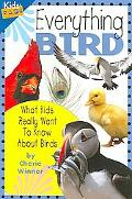Everything Bird What Kids Really Want to Know About Birds