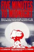 Five Minutes to Midnight: Why the Nuclear Threat Is Growing Faster than Ever - Tom Harkin - ...