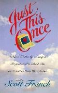 Just This Once: A Novel Written by a Computer Programmed to Think Like the World's Bestselli...