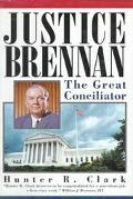Justice Brennan: The Great Conciliator - Hunter R. Clark - Hardcover