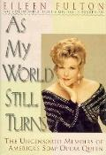 As My World Still Turns: America's Soap Opera Queen Tells Her Own Story