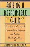 Raising a Responsible Child; How Parents Can Avoid Overindulgent Behavior and Nurture Health...