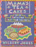 Mama's Tea Cakes 101 Soul Food Desserts