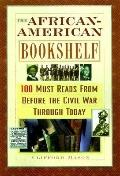 African-American Bookshelf : 100 Must Reads from Before the Civil War through Today