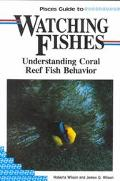 Pisces Guide to Watching Fishes: Understanding Coral Reef Fish Behavior