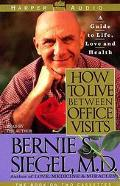 How to Live Between Office Visits, Vol. 2 - Bernie S. Siegel