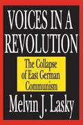 Voices in a Revolution The Collapse of East German Communism