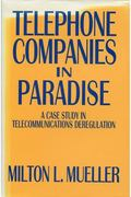 Telephone Companies in Paradise A Case Study in Telecommunications Deregulation