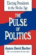 Pulse of Politics Electing Presidents in the Media Age