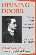 Opening Doors the Life and Work of Joseph Schumpeter
