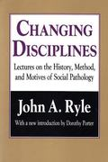 Changing Disciplines Lectures on the History, Method, and Motives of Social Pathology