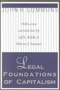 Legal Foundations of Capitalism John R. Commons ; With a New Introduction by Jeff E. Biddle ...