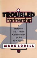 Troubled Partnership A History of U.S.-Japan Collaboration on the Fs-X Fighter