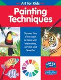 Painting Techniques Discover Tons Of Fun To Paint With Watercolors, Acrylics, and Gouache