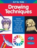 Drawing Techniques Discover Tons Of Fun Ways To Draw and Color With Wax Crayons, Oil Pastels...