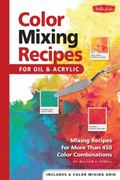 Color Mixing Recipes For Oil And Acrylic; Mixing Recipes For More Than 450 Color Combinations