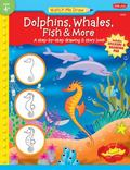Dolphins, Whales, Fish & More A Step-by-step Drawing & Story Book