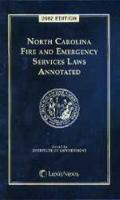 North Carolina Fire and Emergency Services Laws Annotated : 2002 Edition and 2005 Supplement