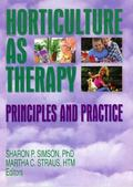 Horticulture As Therapy Principles and Practice