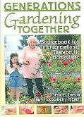 Generations Gardening Together Sourcebook for Intergenerational Therapeutic Horticulture