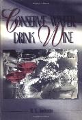 Conserve Water, Drink Wine Recollections of a Vinous Voyage of Discovery