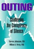 Outing Shattering the Conspiracy of Silence