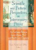 Scientific and Pastoral Perspectives on Intercessory Prayer An Exchange Between Larry Dossey...