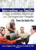 Interventions With Families of Gay, Lesbian, Bisexual, And Transgender People From the Insid...