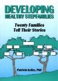 Developing Healthy Stepfamilies Twenty Families Tell Their Stories