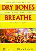 Dry Bones Breathe Gay Men Creating Post-AIDS Identities and Cultures