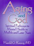 Aging and God Spiritual Pathways to Mental Health in Midlife and Later Years