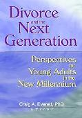 Divorce and the Next Generation Effects on Young Adults' Patterns of Intimacy and Expectatio...