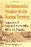 Environmental Practice in the Human Services: Integration of Micro and Macro Roles, Skills, ...