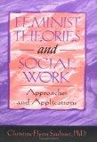 Feminist Theories and Social Work: Approaches and Applications (Haworth Social Work Practice)