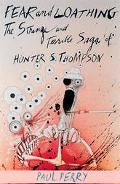 Fear and Loathing The Strange and Terrible Saga of Hunter S. Thompson