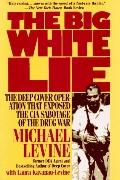 Big White Lie: The Deep Cover Operation That Exposed the CIA Sabotage of the Drug War