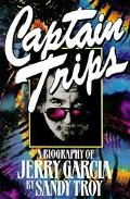 Captain Trips: A Biography of Jerry Garcia - Sandy Troy - Paperback