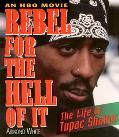 Rebel for the Hell of It The Life of Tupac Shakur