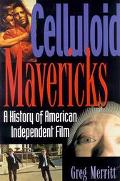Celluloid Mavericks: A History of American Independent Filmmaking