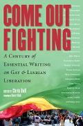 Come Out Fighting A Century of Essential Writing on Gay and Lesbian Liberation