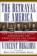 Betrayal of America How the Supreme Court Undermined the Constitution and Chose Our President