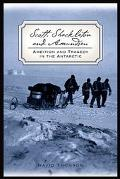 Scott, Shackleton and Amundsen Ambition and Tragedy in the Antarctic