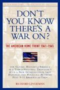 Don't You Know There's a War On? The American Home Front, 1941-1945