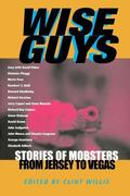 Wise Guys Stories of Mobsters from Jersey to Vegas