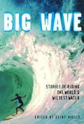 Big Wave Stories of Riding the World's Wildest Water