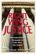 Right Wing Justice The Conservative Campaign Take Over the Courts