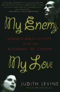 My Enemy, My Love Women, Masculinity, and the Dilemmas of Gender